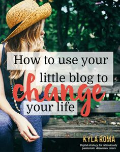 Let your little blog change your life ⋆ Kyla Roma