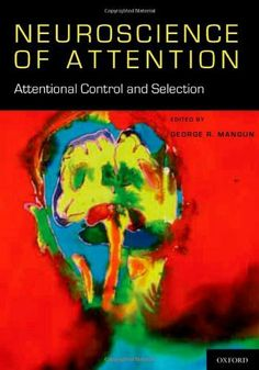The Neuroscience of Attention: Attentional Control and Selection by George R. Mangun. Classmark C.6.334. Check availability on LibrarySearch http://search.lib.cam.ac.uk/