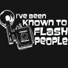 I've Been Known To Flash People T-Shirt Funny Photography Camera Photographer Gift Sexy Joke Tee Shirt Tshirt Mens Womens Kids Photography Quotes Funny, Tshirt Photography, Photography Poses Women, Photography Camera, Children Photography, Amazing Photography, Food Photography, Passion Photography, Editorial Photography