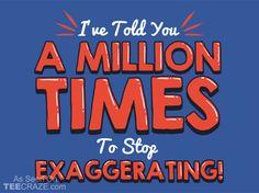 Stop Exaggerating T-Shirt