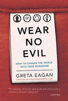 Wear No Evil: How to Change the World with Your Wardrobe is the go-to book for environmentally friendly and socially conscious style. Throughout her book, Greta Eagan works to change our…