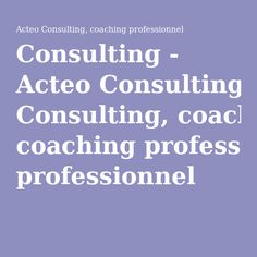 Consulting - Acteo Consulting, coaching professionnel