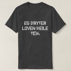 I break the law all the time in Norwegian black T-Shirt A Norwegian text: eg bryter loven heile tida, that can be translate to: I break the law all the time. This black t-shirt can be customised to give it you own unique look. Norwegian Words, Foreign Words, Word Sentences, Love Messages, Tshirt Colors, Keep It Cleaner, Shop My, T Shirts For Women, Type Fonts