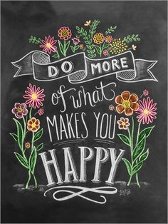 """""""Do more of what makes you happy"""" handwritten and illustrated with flowers on a chalkboard background. Do More Of What Makes You Happy Handlettering Inspirational Quote Art by Lily and Val from Great BIG Canvas. Chalkboard Art Quotes, Blackboard Art, Chalkboard Print, Chalkboard Designs, Chalkboard Background, Quotes For Chalkboard, Chalkboard Pictures, Coffee Chalkboard, Blackboard Drawing"""