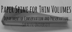Paper Spine for Thin Volumes. Department of Conservation and Preservation, Syracuse University Syracuse University, Bookbinding, Arts, Preserves, Conservation, Lab, Activities, Paper