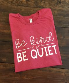 Be Kind Or Just Be Quiet