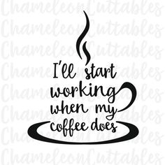 I'll start working when my coffee does, svg, cut, file, funny, sign, work, colleague, co-worker, gift, vector, decal, cup, silhouette