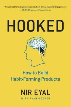 Hooked: how to build habit-forming products - Nir Eyal