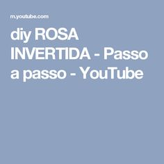 diy ROSA INVERTIDA - Passo a passo - YouTube