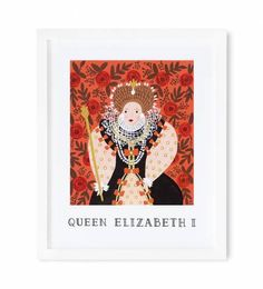Queen Elizabeth I Everyday Art Print. Illustrated Art Print created from an original gouache painting by Anna Bond. Made in USA. Art Prints Quotes, Framed Art Prints, Rifle Paper Company, Valentines Day Greetings, Gouache Painting, Food Illustrations, Queen Elizabeth, Artsy, House