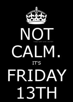 Not Calm. It's Friday the 13th.  #keep_calm #friday