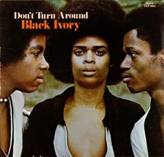 Black Ivory 「Don't Turn Around」 1972