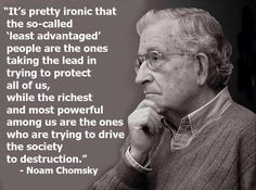 Chomsky quote. Yup #irresponsiblerichpeople |