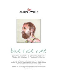 BLUE ROSE CODE STORE TOUR  Fallen in love with the beauty, heart and skill of London-based folk outfit Blue Rose Code? Now is your chance to come and see them perform for us live. Later this month they will be giving us a taste of their eagerely anticpated album 'North Ten' in our Manchester (26th) and Liverpool (27th) stores.  RSVP ESSENTIAL: manchester@aubinandwills.com or liverpool@aubinandwills.com