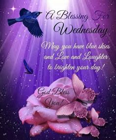 Collection of most beautiful Wednesday blessings quotes, pictures, photos & images for a good morning. These wishes, prayers and quotes will inspire you for a great day. Wednesday Greetings, Wednesday Hump Day, Blessed Wednesday, Happy Wednesday Quotes, Wonderful Wednesday, Wednesday Wishes, Thursday, Blessed Week, Sunday Quotes