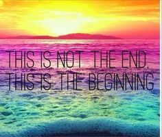 It's never the end but always the beginning