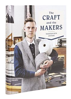 The Craft and the Makers. Style & Product Design Tradition with Attitude. A showcase of crafted products created by small manufacturers published by Gestalten