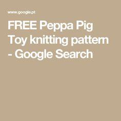 FREE Peppa Pig Toy knitting pattern - Google Search