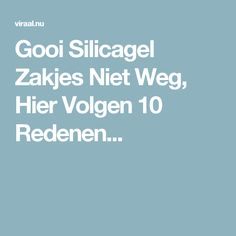 Gooi Silicagel Zakjes Niet Weg, Hier Volgen 10 Redenen... Tips, Counseling