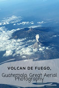 Volcan de Fuego, Guatemala: Great Aerial Photography Aviation News, Aerial Photography, Airplane View, Volcanoes, Fire, Adventure