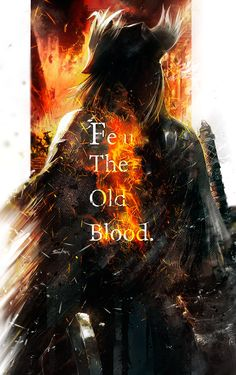 """The old adage... """"Fear the old blood."""""""