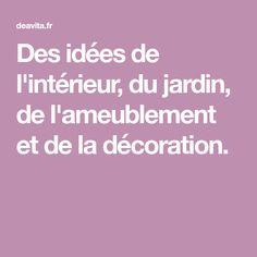 Des idées de l'intérieur, du jardin, de l'ameublement et de la décoration.