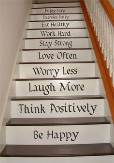10 inspirational words to live by will add a nice touch to your staircase. Letters are cut 4 high and a maximum of 28 long. They come with directions