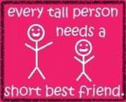 Every tall person needs a short best friend! Unfortunately in most cases I am that short best friend...