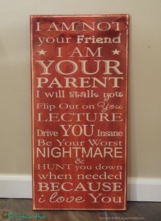 I had to post this since I have 2 teenagers :)   I Am Not Your Friend Parenting Quote Saying Distressed Painted Wooden Sign. $45.00, via Etsy.