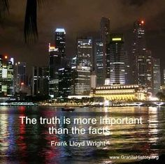 """The truth is more important than the facts."" #architect #quotes"