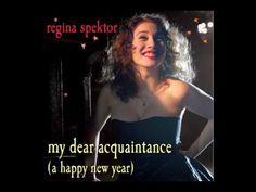 ▶ Regina Spektor - My Dear Acquaintance (A Happy New Year) - YouTube