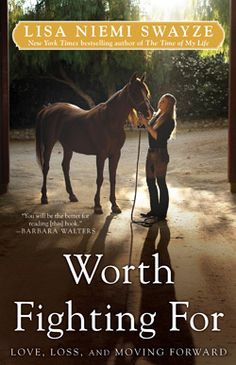 Worth Fighting For   By Lisa Swayze Book about losing the love of her life (Patrick Swayze)