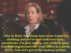 On how politicians are all secretly weirdos: | 13 Times When C.J. Cregg Was Totally Right