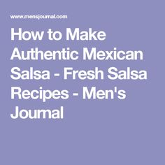 How to Make Authentic Mexican Salsa - Fresh Salsa Recipes - Men's Journal