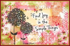 """Find joy in the simple things"" quote via www.WishHunt.com"