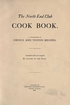 The North End Club Cook Book.  A Collection Of Choice And Tested Recipes By North End Club, Chicago, Illinois - (1905) - (archive)
