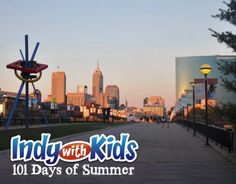 101 Days of Summer in Indianapolis with Kids | 101 Things to do this Summer in Indy