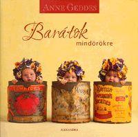 Barátok mindörökre könyv - Dalnok Kiadó Ára: 1.699,- Ft Anne Geddes, Jar, Decor, Dekoration, Decoration, Jars