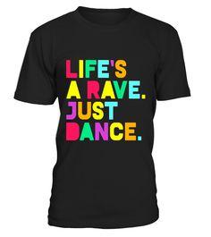 Rave T-Shirt, Life's A Rave: Dance Festival, EDM, Glow Party  electionday#tshirt#tee#gift#holiday#art#design#designer#tshirtformen#tshirtforwomen#besttshirt#funnytshirt#age#name#october#november#december#happy#grandparent#blackFriday#family#thanksgiving#birthday#image#photo#ideas#sweetshirt#bestfriend#nurse#winter#america#american#lovely#unisex#sexy#veteran#cooldesign#mug#mugs#awesome#holiday#season#cuteshirt