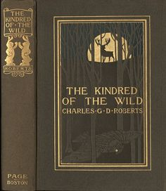 The Kindred of the Wild, by Charles G. D. Roberts           L. C. Page and Co. / Copp, Clark (Toronto), 1902