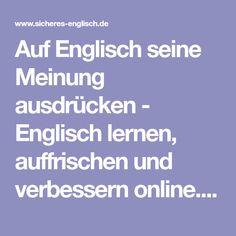 Auf Englisch seine Meinung ausdrücken - Englisch lernen, auffrischen und verbessern online. Englisch Lernhilfe für Schüler.