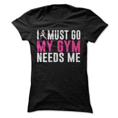 I Must Go My Gym Need Me T Shirts, Hoodies. Check price ==► https://www.sunfrog.com/Fitness/I-Must-Go-My-Gym-Need-Me.html?41382