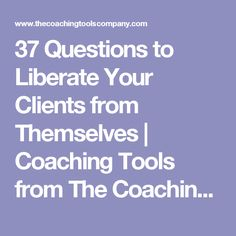 37 Questions to Liberate Your Clients from Themselves | Coaching Tools from The Coaching Tools Company.com