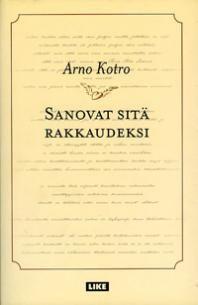 Arno Kotro: Sanovat sitä rakkaudeksi
