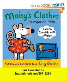 Maisys Clothes La Ropa de Maisy A Maisy Dual Language Book (Spanish Edition) (9780763645182) Lucy Cousins , ISBN-10: 0763645184  , ISBN-13: 978-0763645182 ,  , tutorials , pdf , ebook , torrent , downloads , rapidshare , filesonic , hotfile , megaupload , fileserve