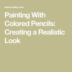 Painting With Colored Pencils: Creating a Realistic Look