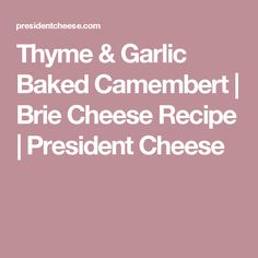 Thyme & Garlic Baked Camembert | Brie Cheese Recipe | President Cheese