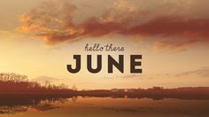 hello there June hello june sunset reflection sky clouds Best Encouraging Quotes, Best Inspirational Quotes, Best Quotes, Life Quotes, June Pictures, New Month Wishes, Welcome June, New Month Quotes, Hello June