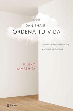 Dan-sha-ri: ordena tu vida, de Hideko Yamashita. Quédate solo con lo necesario y...¡encuentra la felicidad!