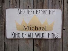 Where The Wild Things Are King Of All Wild Things Nursery Decor Persoanlized Name Sign Nursery Kids Bedroom Sign Distressed Wood Sign Gold